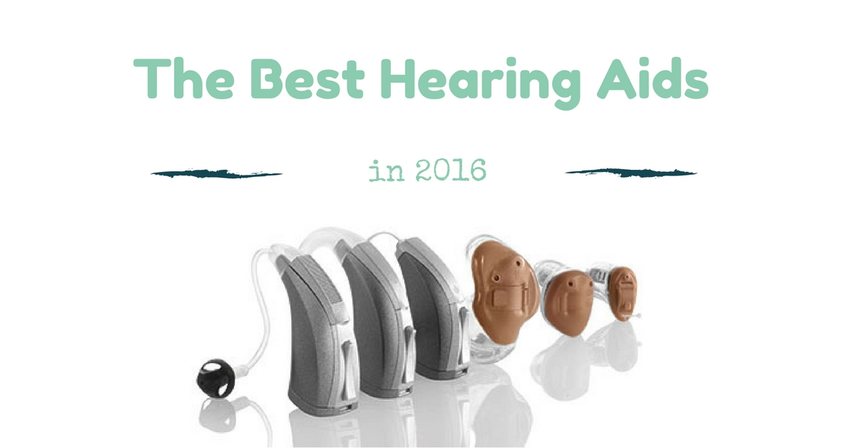 The Best Hearing Aids In 2016 Custom Hearing Solutions