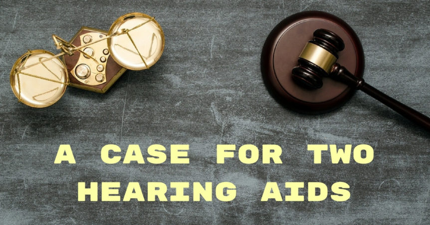 Custom Hearing Solutions - A Case for Two Hearing Aids