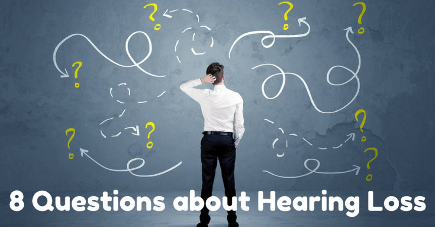 8 Questions You May Have About Hearing Loss