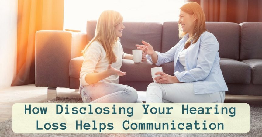 Custom Hearing Solutions - How Disclosing Your Hearing Loss Helps Communication