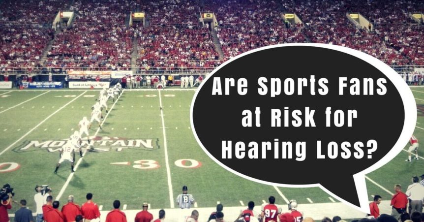 Are Sports Fans at Risk for Hearing Loss?