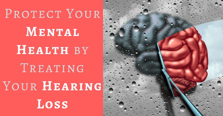 Protect Your Mental Health by Treating Your Hearing Loss