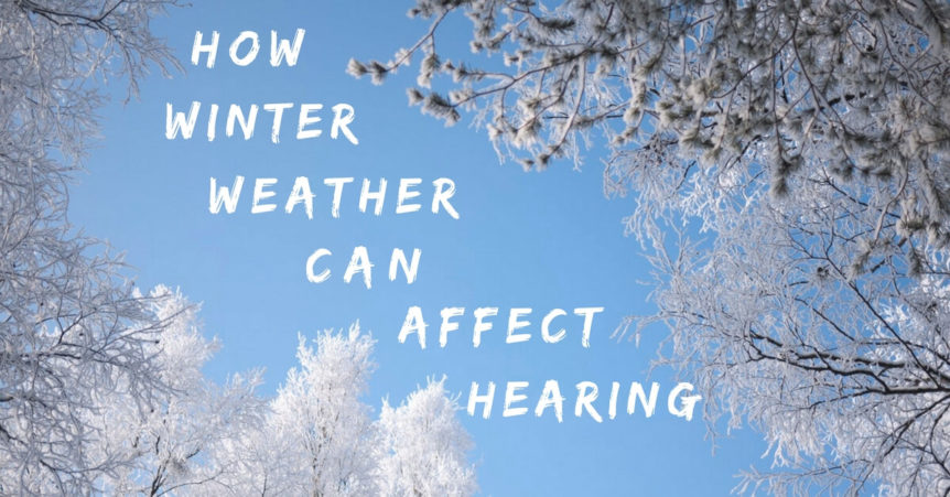 Custom Hearing Solutions - How Winter Weather Can Affect Hearing