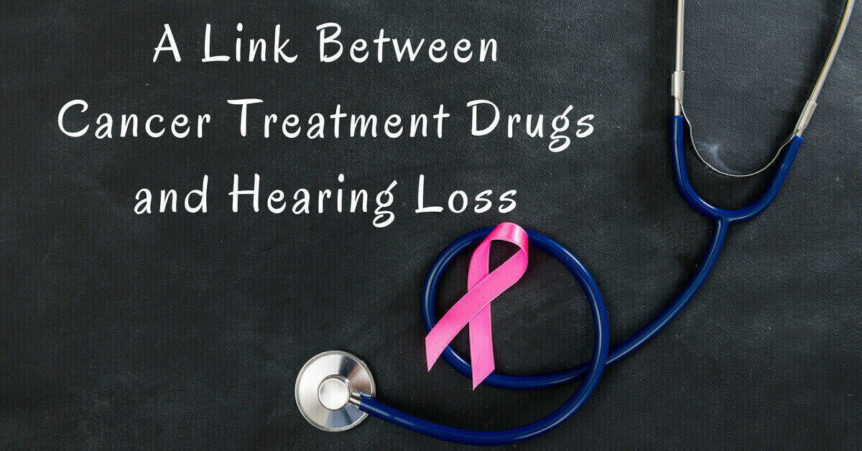 Custom Hearing Solutions - A Link Between Cancer Treatment Drugs and Hearing Loss (1)