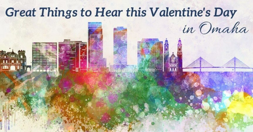 Great things to hear this valentine 39 s day in omaha for Great things to do for valentines day