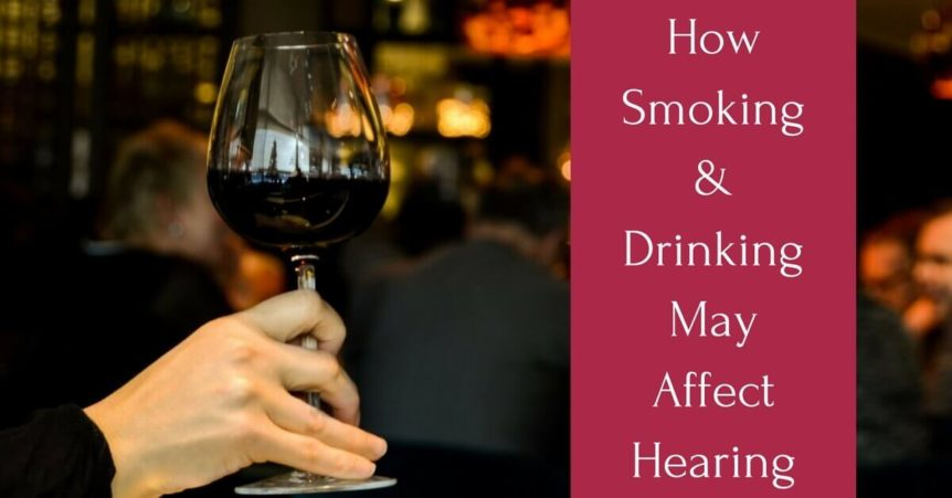 How Smoking and Drinking May Affect Hearing