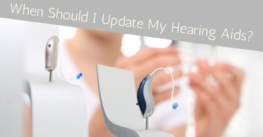 When should I update my hearing aids?