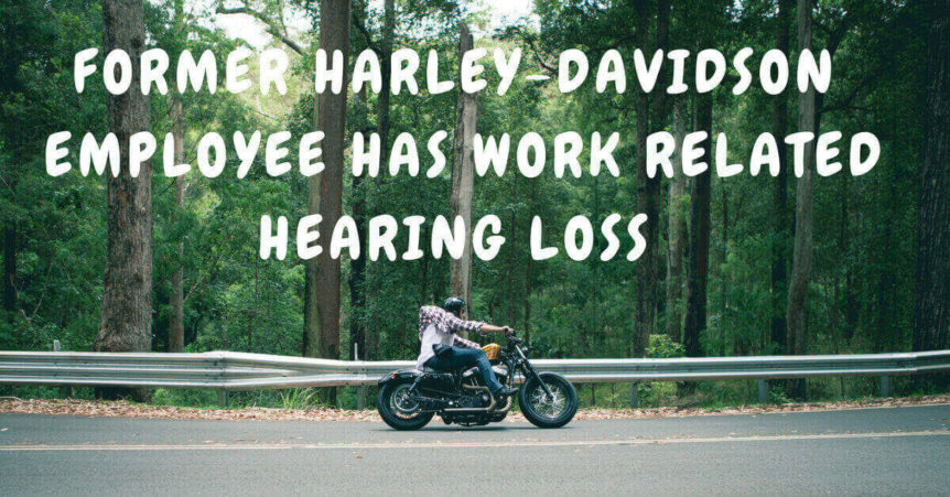 Former Harley-Davidson Employee Has Work Related Hearing Loss