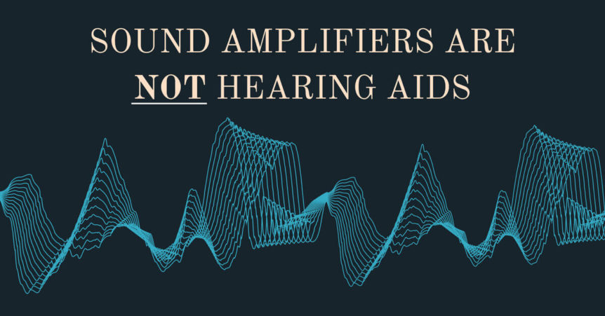 Sound amplifiers aren't hearing aids