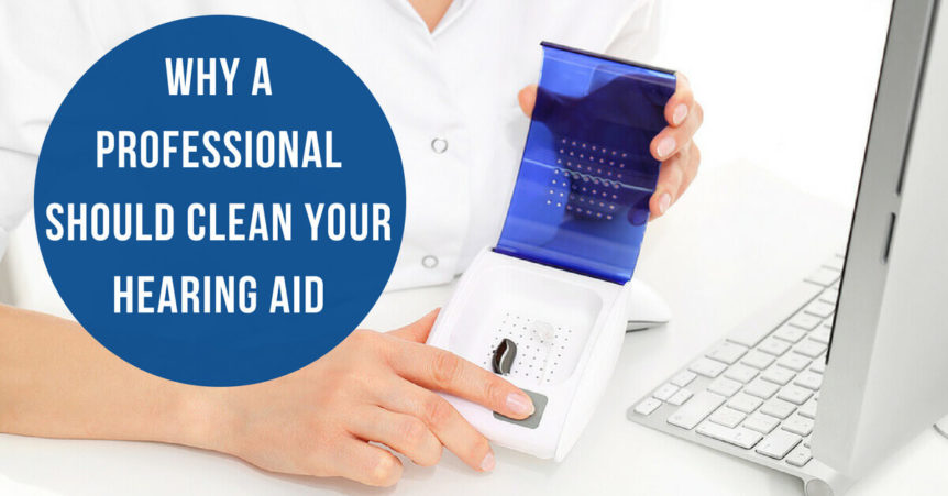 Why a Professional Should Clean Your Hearing Aid