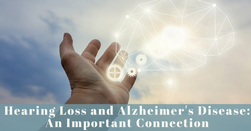 Hearing Loss and Alzheimer's Disease: An Important Connection